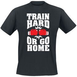 Train Hard Or Go Home