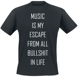 Music Is My Escape From All Bullshit In Life