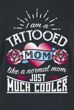 I Am A Tattooed Mom - Like A Normal Mom Just Much Cooler